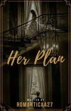 Her Plan (Fake marriage)  #Wattys2018 by RomanticaA27
