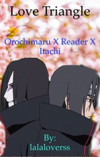 Orochimaru X Reader X Itachi { On Hiatus} - lalaloverss