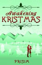 Awakening Kristmas | ✔️ by Prisim