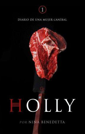 Holly - Diario de una mujer caníbal. [COMPLETA] [Editando] by NinaBenedetta1