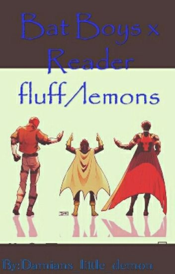 Bat Boys x Reader fluff/lemons - Obsessed with it all! - Wattpad