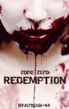 Zone Zero: Redemption (Book 2 of 3) by krystal-44