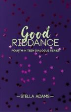 Good Riddance ✓ by XoXo_girly03
