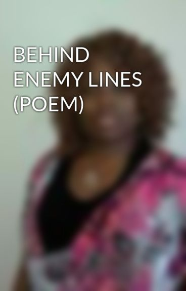 BEHIND ENEMY LINES (POEM) by VeronicaLGreen