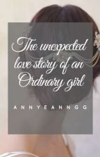 The Unexpected Love Story of An Ordinary Girl (To Be Published Under LIB) by Annyeanngg