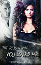 The reason why you loved me  [HP Fanfiction] by VeronicaElisse