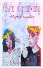 You're my anxiety {anxiety x reader} ✔️{Discontinued} by anonymous_x_reader