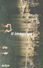 It Imagines/Preferences by -acliye