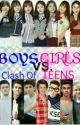 BOYS VS.GIRLS(Clash Of Teens) by amethystconcepcion