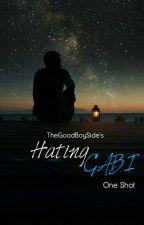 Hating Gabi [One Shot] by TheGoodBoySide