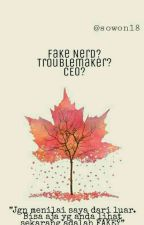 Fake Nerd? Troublemaker? CEO? [Slow Update] by Sowon18_