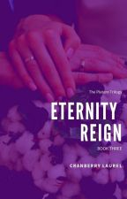 THE PLATERO TRILOGY BOOK 3: ETERNITY REIGN (UNEDITED VERSION) by iamcranberry
