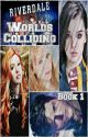 Worlds Colliding (Riverdale, Book One) by katherinep97