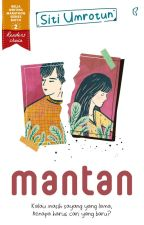 MANTAN [Sudah Terbit] by beliawritingmarathon