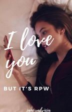 I love you but it's RPW by cutestjaneyyy