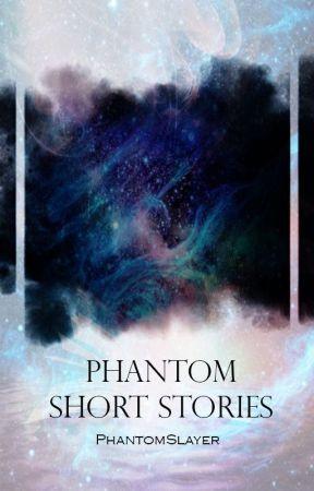 Phantom Short Stories by PhantomSlayer