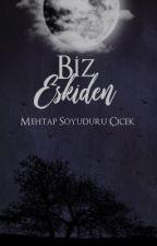 BİZ ESKİDEN by MehtapSoyuduruCicek