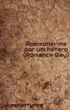 Apaixonei-me por um hétero (Romance Gay)  by lucasmartynez