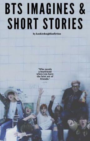 bts imagines & short stories - ank - bts scenario// s/o being