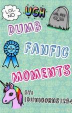 Dumb Fanfic Moments by 1DUnicorns1234