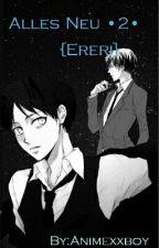 Alles Neu •2• {Ereri} by Animexxboy