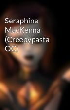 Seraphine MacKenna (Creepypasta OC) by jane_arkensaw27