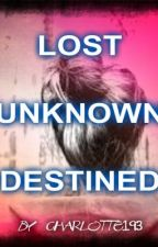 Lost, unknown, destined! by charlotte193
