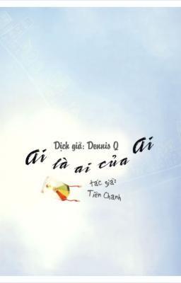 AI LÀ AI CỦA AI - Tiên Chanh - Dennis Q. dịch
