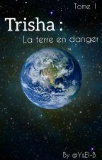 Trisha : la Terre en danger by YsEl-B