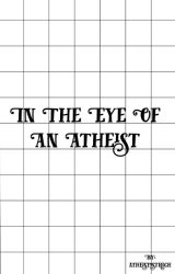 In the Eye of an Atheist by atheistostrich