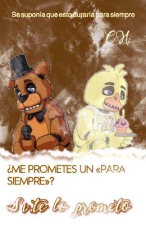 "¿Me prometes un ""para siempre?Sí,te lo prometo(Freddy X Chica)[2° L] by charlie_55"