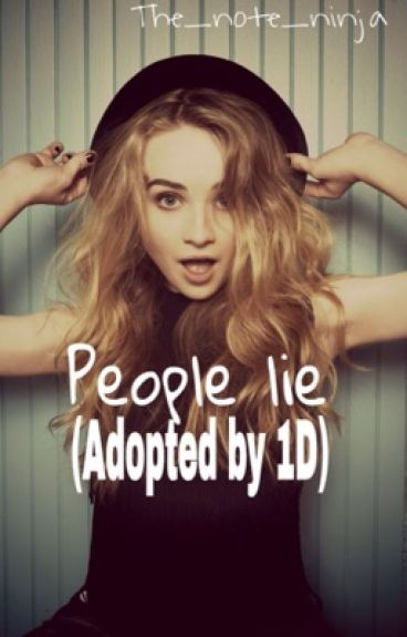 People lie.  (Adopted by 1D)