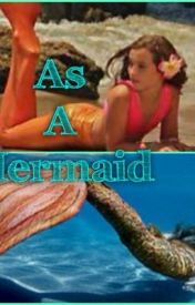 As a Mermaid by AbbycatieCox