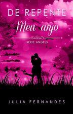 De repente meu  anjo - Série Angels by JuliaFernandesSF