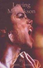 Loving Mr.Jackson (Michael Jackson Fanfiction) by peters__wendy