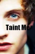 Taint Me by KiowaGordonIsMine25