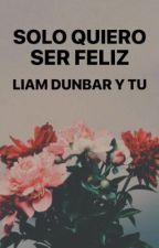 Solo quiero ser feliz. LIAM DUNBAR Y TU  by prettyA00