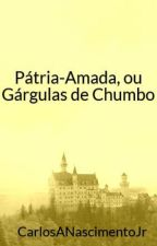 Pátria-Amada, ou Gárgulas de Chumbo by CarlosANascimentoJr