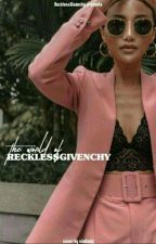 The World Of RecklessGivenchy by RecklessGivenchy