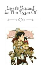~Levi's Squad Is The Type Of...~ by -BlackCigarette