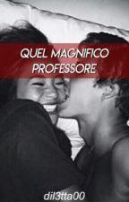 Quel magnifico professore   [COMPLETATO] by dil3tta00