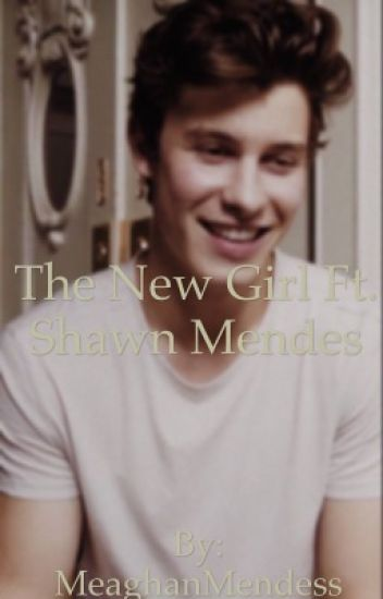 The New Girl Ft. Shawn Mendes {ON HOLD}