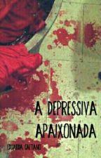A Depressiva Apaixonada by ciclope_perdida