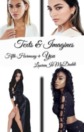 [ON HOLD]Texts & Imagines (Fifth Harmony/ You) by LaurenIsMyDaddi