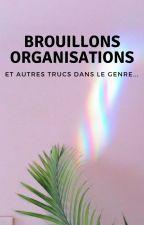 Brouillons, organisations, et autres trucs dans le genre... by Faouzia1704