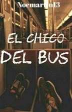 Chico Del Bus (Completa) by NoeMartin13