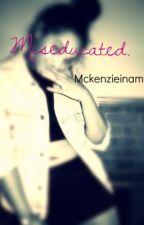 Miseducated (Short Story.) by mckenzieinamy