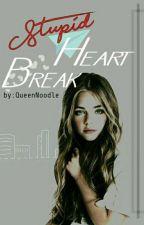 Stupid Heartbreak  by QueenNoodle