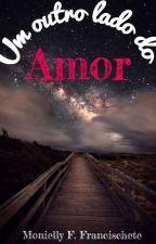 Um Outro Lado do Amor (PAUSADA) by Monifloyd04