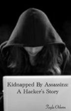 Kidnapped By Assassins: A Hacker's Story ✅  by TaylaOsborn
